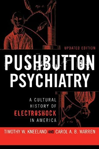 PUSHBUTTON PSYCHIATRY: A CULTURAL HISTORY OF ELECTRIC SHOCK THERAPY IN AMERICA, UPDATED PAPERBACK EDITION by Timothy W Kneeland (2009-01-15)