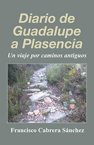 Diario de Guadalupe a Plasencia: Un viaje por caminos antiguos por Francisco Cabrera Sánchez
