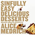 [( Sinfully Easy Delicious Desserts - By Medrich, Alice ( Author ) Paperback Apr - 2012)] Paperback