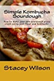 Simple Kombucha Sourdough: How to make your own sourdough pizza crust using just flour and kombucha. (Volume 1) by Stacey Wilson (2015-08-20)