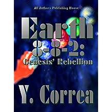 Earth 8-8-2: Genesis' Rebellion: Part 2 of the Earth 8-8-2 Saga