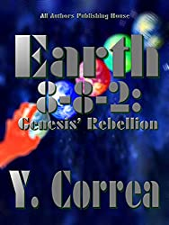 Earth 8-8-2: Genesis' Rebellion: Part 2 of the Earth 8-8-2 Saga