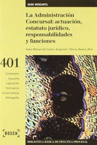 La Administración Concursal: actuación, estatuto jurídico, responsabilidades y funciones: 2.ª Edición (Biblioteca básica de práctica procesal) por Juan Manuel De Castro Aragonés