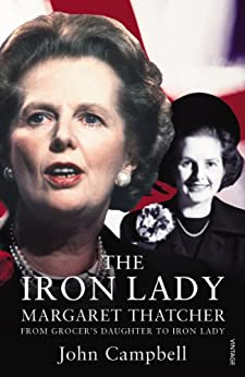The Iron Lady: Margaret Thatcher: From Grocer's Daughter to Iron Lady by [Campbell, John]