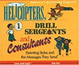 Helicopters, Drill Sergeants & Consultants: Parenting Styles and the Messages They Send