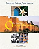 The Scent of Orange Blossoms: Sephardic Cuisine from Morocco: Sephardic Cooking from Morocco