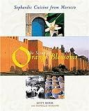The Scent of Orange Blossoms: Sephardic Cuisine from Morocco: Sephardic Cooking from Morocco