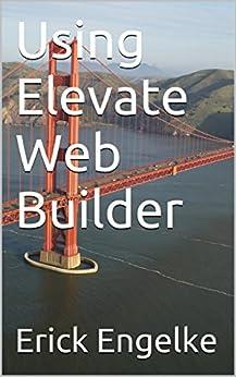 Using Elevate Web Builder by [Engelke, Erick]