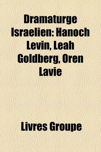 Dramaturge Israelien: Hanoch Levin, Leah Goldberg, Oren Lavie
