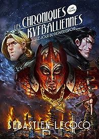 Les chroniques Kyfballiennes, tome 1 : Le jour du dernier espoir par Sébastien Lecocq