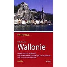 Unbekannte Wallonie: Ein Führer durch Kunst und Geschichte mit praktischen Hinweisen für Wanderungen, Rad- und Kajaktouren sowie gastronomischen Empfehlungen