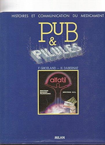 Histoire et communication du mdicament : Pub et Pilules. Prface de G. Dillemann. 1988.
