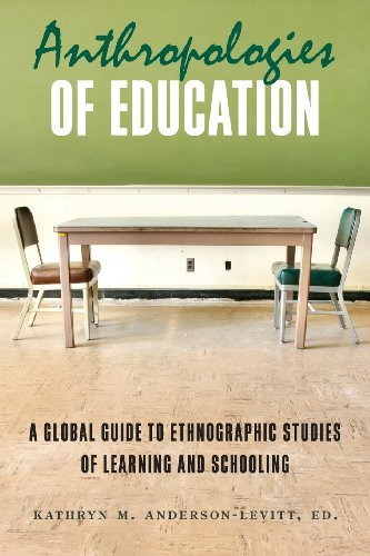 Anthropologies of Education: A Global Guide to Ethnographic Studies of Learning and Schooling (2013-03-30)