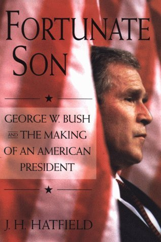 Fortunate Son: George W. Bush and the Making of an American President by James Hatfield (1999-10-01)