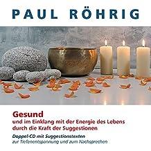 Gesund und im Einklang mit der Energie des Lebens: Doppel- CD mit Suggestionstexte zur Tiefenentspannung und zum Nachsprechen.