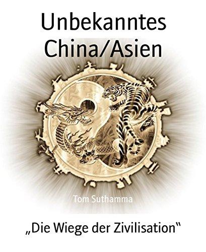 Unbekanntes China/Asien: Die Wiege der Zivilisation von [Tom Suthamma]