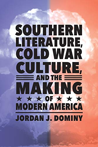Southern Literature, Cold War Culture, and the Making of Modern America (English Edition)