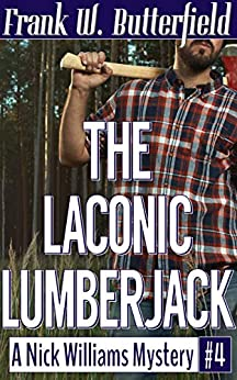 The Laconic Lumberjack (A Nick Williams Mystery Book 4) (English Edition) par [Butterfield, Frank W.]