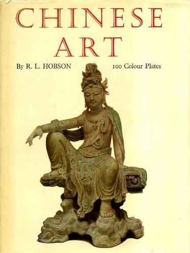 Chinese art: One hundred plates in colour reproducing pottery & porcelain of all periods, jades, paintings, lacquer, bronzes and furniture