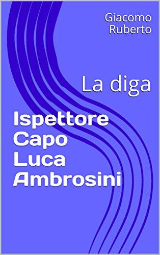 Ispettore Capo Luca Ambrosini: La diga