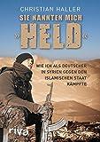 """Sie nannten mich """"Held"""": Wie ich als Deutscher in Syrien gegen den Islamischen Staat kämpfte -"""