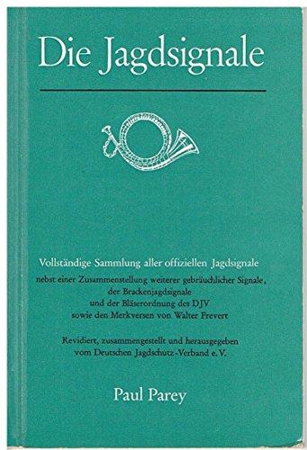 Die Jagdsignale - Vollständige Sammlung aller offiziellen Jagdsignale nebst einer Zusammenstellung weiterer gebräuchlicher Signale, der Brackenjagdsignale sowie den Merkversen von Walter Frevert