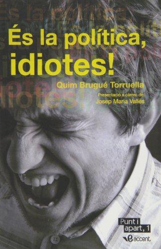 És la política, idiotes! (Punt i apart) por Quim Brugué Torruella