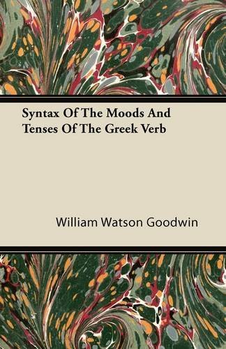 Syntax Of The Moods And Tenses Of The Greek Verb by William Watson Goodwin (2011-05-26)