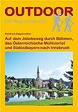Auf dem Jakobsweg durch Böhmen, das Österreichische Mühlviertel und Südostbayern nach Innsbruck: Der Weg ist das Ziel -