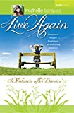 Live Again: Wholeness After Divorce Leader Guide For The 8-Session DVD-Based Study