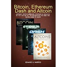 Bitcoin, Ethereum, Dash and Altcoins: Different Cryptocurrencies Compiled so You Can Get All the Information You Need and Decide Where To Invest (English Edition)