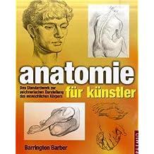 Anatomie für Künstler: Das Standardwerk zur zeichnerischen Darstellung des menschlichen Körpers