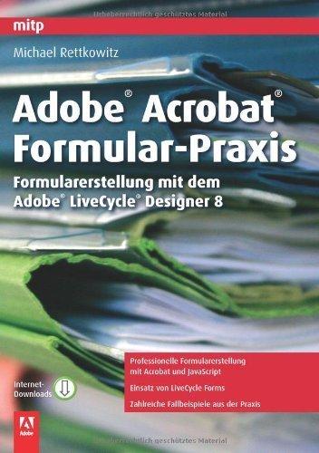 Adobe Acrobat Formular-Praxis: Formularerstellung mit dem Adobe LiveCycle Design von Michael...