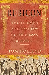 Rubicon: The Triumph and Tragedy of the Roman Republic by Tom Holland (2003-08-21)