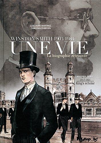 Une vie (Tome 2-King's scholar:1917-1921): Winston Smith (1903-1984). La biographie retrouvée par Guillaume Martinez