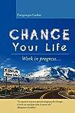 eBook Gratis da Scaricare Change Your Life Work in Progress (PDF,EPUB,MOBI) Online Italiano