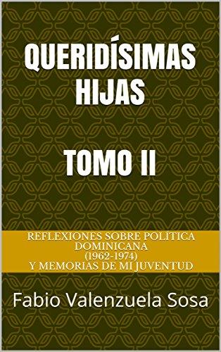 QUERIDÍSIMAS HIJAS TOMO II: REFLEXIONES SOBRE POLÍTICA DOMINICANA (1962-1974) Y MEMORIAS DE MI JUVENTUD