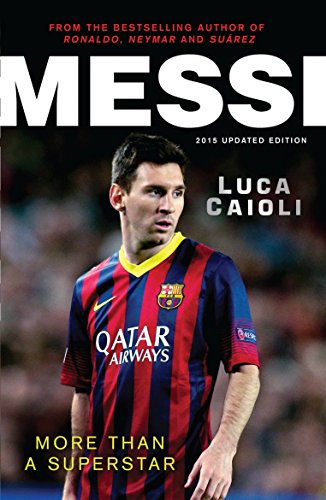 Messi - 2015 Updated Edition: More Than a Superstar por Luca Caioli