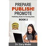 PREPARE! PUBLISH! PROMOTE! Book 2: Publishing Books for Growing Sales (Prepare Publish Promote) (English Edition)