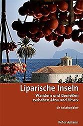 Liparische Inseln: Wandern und Genießen zwischen Ätna und Vesuv Ein Reisebegleiter