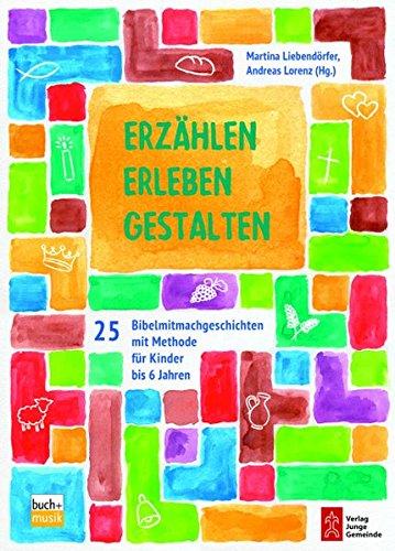 Erzählen - Erleben - Gestalten: 25 Bibelmitmachgeschichten mit Methode für Kinder bis 6 Jahren