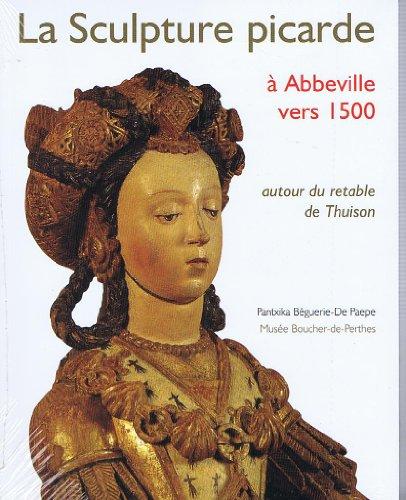 LA SCULPTURE PICARDE AUTOUR DE 1500 A ABBEVILLE par Collectif