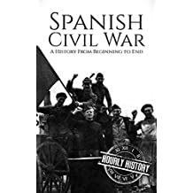 Spanish Civil War: A History From Beginning to End