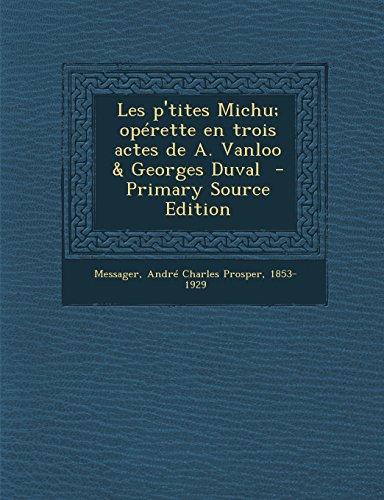 Les P'Tites Michu; Operette En Trois Actes de A. Vanloo & Georges Duval - Primary Source Edition