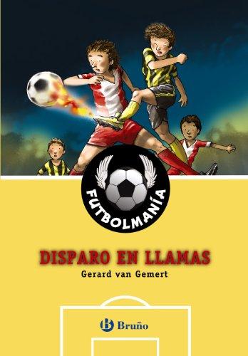 FUTBOLMANÍA. Disparo en llamas (Castellano - A Partir De 10 Años - Personajes Y Series - Futbolmanía) por Gerard Van Gemert