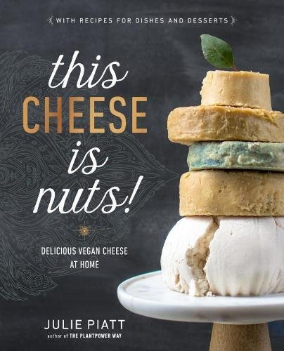 This Cheese Is Nuts: Delicious Vegan Cheese at Home