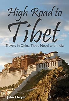 High Road To Tibet - Travels in China, Tibet, Nepal and India by [Dwyer, John]