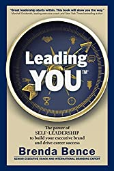 Leading YOU: The power of self-leadership to build your executive brand and drive career success by Brenda Bence (2016-11-19)