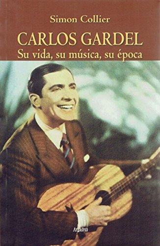 Carlos Gardel: Su vida, su música, su época (Historia)
