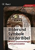 Bilder und Symbole aus der Bibel: in neuen Zusammenhängen sehen und verstehen (7. bis 10. Klasse)